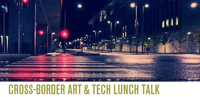 Cross-Border Art & Tech Talk